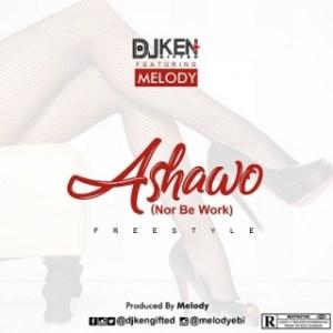 DJ Ken - Ashawo (Freestyle) Ft. Melody